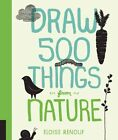 Draw 500 Things from Nature: A Sketchbook for Artists, Designers, and Doodlers by Eloise Renouf (Paperback, 2014)