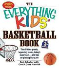 The Everything Kids Basketball Book: The All-Time Greats, Legendary Teams, Today's Superstars and Tips on Playing Like a Pro by Bob Schaller, Dave Coach Harnish (Paperback, 2015)
