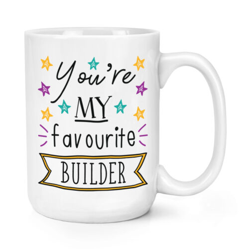 You/'re My Favourite Builder Stars 15oz Large Mug Cup Funny Best Big