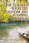 The Teacher's Reflective Calendar and Planning Journal: Motivation, Inspiration, and Affirmation by Mary Zabolio McGrath, Beverley H. Johns (Paperback, 2006)