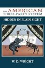 The American Three-party System Hidden in Plain Sight Paperback – 27 Jul 2012
