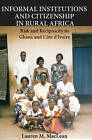Informal Institutions and Citizenship in Rural Africa: Risk and Reciprocity in Ghana and Cote D'Lvoire by Lauren M. MacLean (Hardback, 2010)