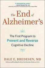The End of Alzheimer's : The First Program to Prevent and Reverse Cognitive Decline by Dale Bredesen (2017, Hardcover)