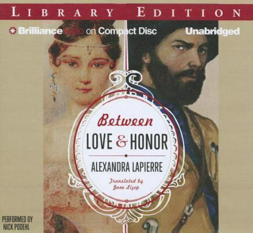 Between Love And Honor By Alexandra Lapierre 2012 Cd Unabridged