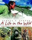 A Life in the Wild: George Schaller's Struggle to Save the Last Great Beasts by Pamela S Turner (Hardback, 2008)