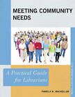 Meeting Community Needs: A Practical Guide for Librarians by Pamela H. Mackellar (Hardback, 2015)