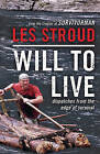 Will to Live: Dispatches from the Edge of Survival by Les Stroud (Paperback / softback)