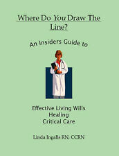 Where Do You Draw the Line? an Insider's Guide to Effective Living Wills, Heali