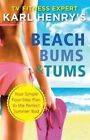 Beach Bums and Tums: Your Four-Step Plan to the Perfect Summer Bod by Karl Henry (Paperback, 2014)