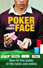 Poker Face: How to Win Poker at the Table and Online by Judi James (Paperback, 2007)