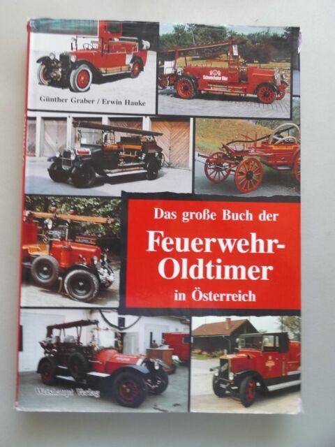 Das grosse Buch der Feuerwehr-Oldtimer in Österreich : die Entwicklung der Fahrz