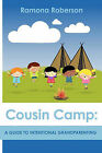Cousin Camp: A Guide to Intentional Grandparenting by Ramona Roberson (Paperback / softback, 2010)