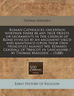Roman Catholicks Uncertain Whether There Be Any True Priests or Sacraments in the Church of Rome Evinced by an Argument Urg'd and Maintain'd (Upon Their Own Principles) Against Mr. Edward Goodall of Prescot in Lancashire / By Thomas Marsden ... (1688) by Thomas Marsden (Paperback / softback, 2011)