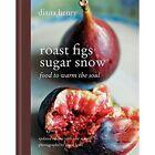 Roast Figs, Sugar Snow: Food to Warm the Soul by Diana Henry (Hardback, 2014)