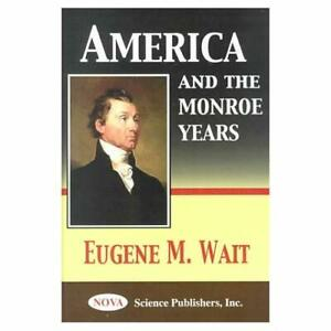 America-and-the-Monroe-years-Hardcover-NEW-Eugene-M-Wait-2000-12-01