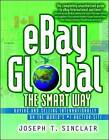 Ebay Global the Smart Way - Buying and Selling Internationally on the World's No1 Auctions Site by Ron Ubels, Joseph T Sinclair (Paperback, 2004)