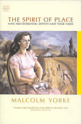The Spirit of Place: Nine Neo-Romantic Artists and Their Times by Yorke, Malcol