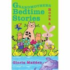 Grandmothers Bedtime Stories Book 5 by Madden Gloria Authorhouse Paperback