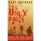 It's Only Pain 9781425904227 by Andy Hopwood Paperback