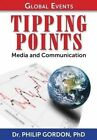 Global Events: Tipping Points: Media and Communication by Phd Dr Philip Gordon (Paperback / softback, 2013)
