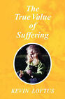 The True Value of Suffering by Kevin Loftus (Paperback / softback, 2007)