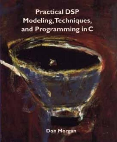 Practical DSP Modeling, Techniques, and Programming in C Paperback Don Morgan