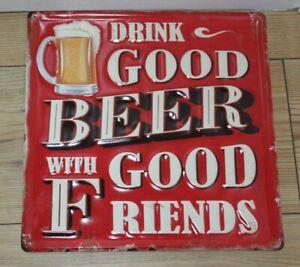 DRINK GOOD BEER WITH GOOD FRIENDS  RUSTIC  EMBOSSED METAL SIGN