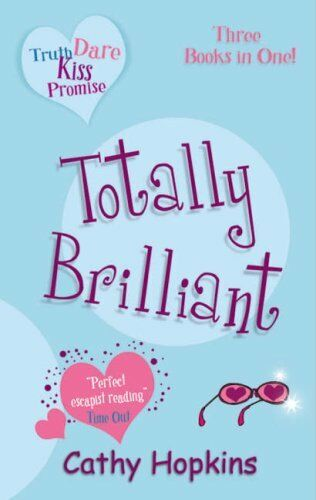 Totally Brilliant (Truth, Dare, Kiss or Promise) By  Cathy Hopkins