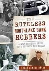 The Ruthless Northlake Bank Robbers: A 1967 Shooting Spree That Stunned the Region by Edgar Gamboa Navar (Paperback, 2016)