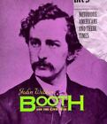 Notorious Americans and Their Times: John Wilkes Booth and the Civil War by Steven Otfinoski (1998, Hardcover)