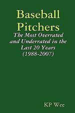 Baseball Pitchers: the Most Overrated and Underrated in the Last 20 Years...