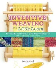 Inventive Weaving on a Little Loom : Discover the Full Potential of the...