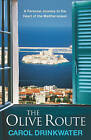 The Olive Route: A Personal Journey to the Heart of the Mediterranean by Carol Drinkwater (Paperback, 2007)