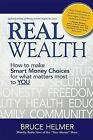 Real Wealth: How to Make Smart Money Choices for What Matters Most to You by Bruce Helmer (Paperback / softback, 2013)