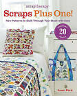 ScrapTherapy  Scraps Plus One!: New Patterns to Quilt Through Your Stash with Ease by Joan Ford (Paperback, 2013)
