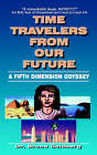 Time Travelers From Our Future: A Fifth Dimension Odyssey by Bruce Goldberg (Paperback, 2006)