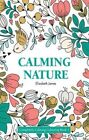 Calming Nature: Completely Calming Colouring Book 3/Nature/Flowers by Elizabeth James (Paperback, 2015)