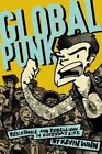 Global Punk: Resistance and Rebellion in Everyday Life by Kevin Dunn (Hardback, 2016)
