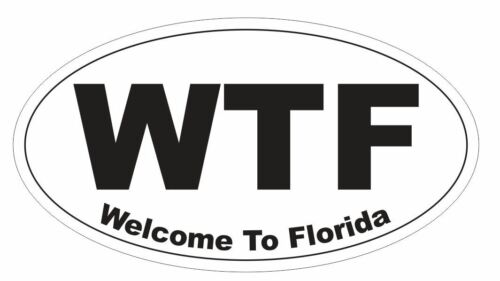 WTF Welcome to Florida Oval Bumper Sticker or Helmet Sticker D3723
