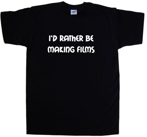 I/'d Rather Be Making Films T-Shirt