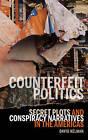Counterfeit Politics: Secret Plots and Conspiracy Narratives in the Americas by David Kelman (Hardback, 2012)
