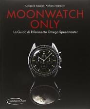 Moonwatch Only - La guida di riferimento Omega Speedmaster - Gregoire Rossier