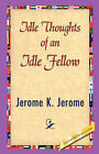 Idle Thoughts of an Idle Fellow by Jerome K Jerome, K Jerome Jerome K Jerome (Paperback / softback, 2007)