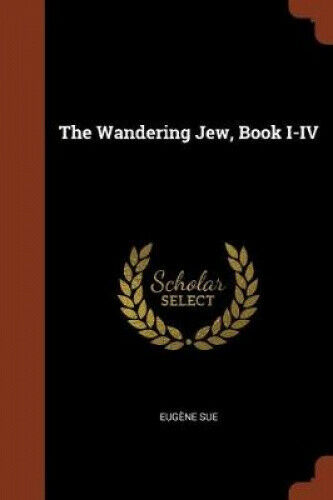 The Wandering Jew, Book I-IV by Eugene Sue.