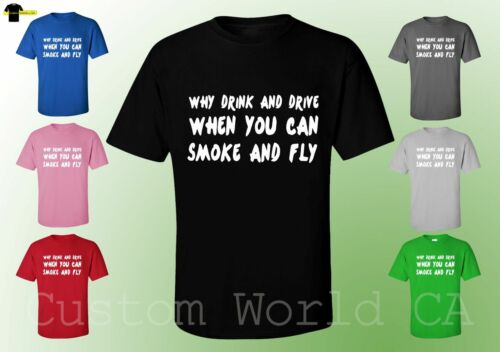 Why Drink and Drive When You can Smoke and Fly Men Tee Blunt Roll Funny T Shirt