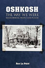 Oshkosh: The Way We Were: Remembering People and Places by Ron La Point (Paperback / softback, 2010)