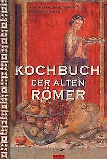 Kochbuch der alten  Römer: 200 Rezepte nach Apicius, für... | Buch | Zustand gut