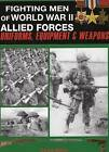 Fighting Men of World War II: v. 2: Allied Forces - Uniforms, Equipment and Weapons by David Miller (Hardback, 2008)