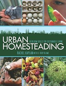 Urban Homesteading: Heirloom Skills for Sustainable Living by Blume, K. Ruby The