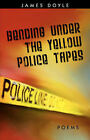 Bending Under the Yellow Police Tapes by James Doyle (Paperback / softback, 2007)